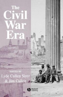 The Civil War Era: An Anthology of Sources