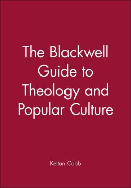 The Blackwell Guide to Theology and Popular Culture