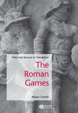 Bread and Circuses: A Sourcebook on the Roman Games