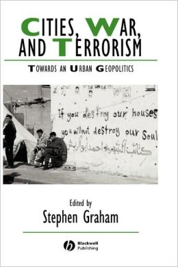 Cities, War, and Terrorism: Towards an Urban Geopolitics
