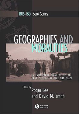 Geographies and Moralities: International Perspectives on Development Justice and Place