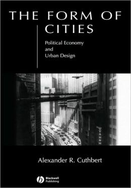 The Form of Cities: Political Economy and Urban Design