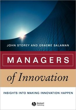 Managers of Innovation: Insights into Making Innovation Happen