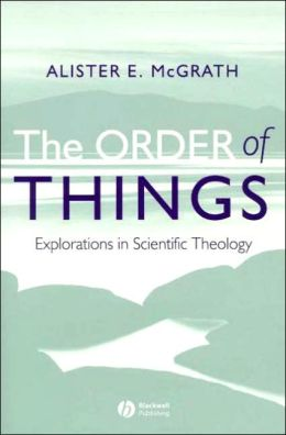 The Order of Things: Explorations in Scientific Theology