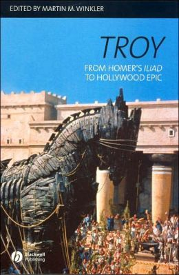 Troy: From Homer's Iliad to Hollywood Epic