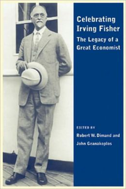 Celebrating Irving Fisher: The Legacy of a Great Economist