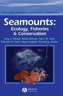 Seamounts: Ecology, Fisheries & Conservation