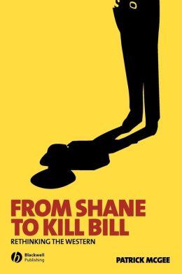 From Shane to Kill Bill: Rethinking the Western