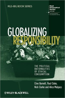 Globalizing Responsibility: The Political Rationalities of Ethical Consumption