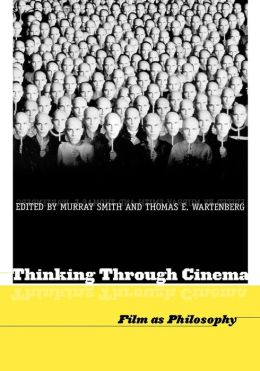Thinking Through Cinema: Film as Philosophy