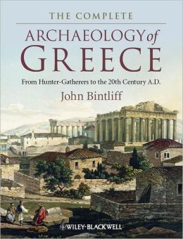 The Complete Archaeology of Greece: From Hunter-Gatherers to the 20th Century A.D.