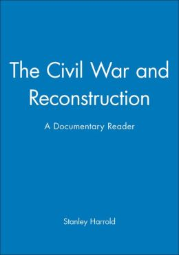 The Civil War and Reconstruction: A Documentary Reader