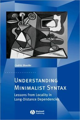 Understanding Minimalist Syntax: Lessons from Locality in Long-Distance Dependencies