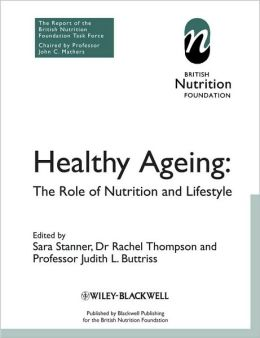 Healthy Ageing, the Role of Nutrition and Lifestyle : The Report of a British Nutrition Foundation Task Force