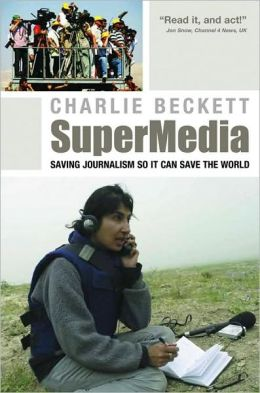 SuperMedia: Saving Journalism So It Can Save the World