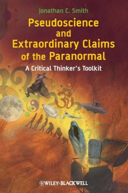 Pseudoscience and Extraordinary Claims of the Paranormal: A Critical Thinker's Toolkit