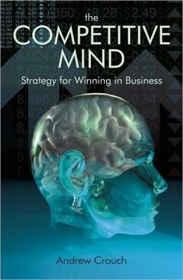 The Competitive Mind: Strategy for Winning in Business