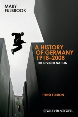 A History of Germany 1918 - 2008: TheDivided Nation