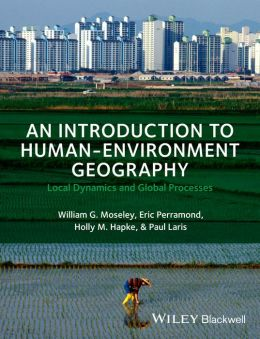 An Introduction to Human-Environment Geography: Local Dynamics and Global Processes