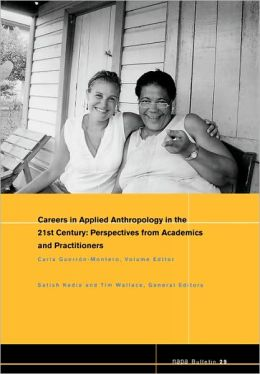 NAPA Bulletin, Careers in 21st Century Applied Anthropology: Perspectives from Academics and Practitioners
