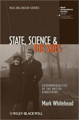 State, Science and the Skies: Governmentalities of the British Atmosphere