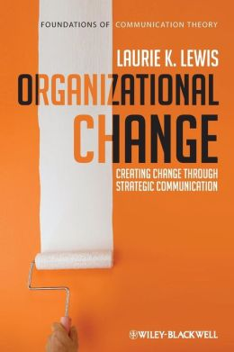Organizational Change: Creating Change Through Strategic Communication