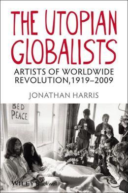 The Utopian Globalists: Artists of Worldwide Revolution, 1919-2009