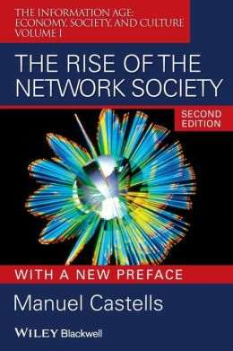 The Rise of the Network Society: Volume I: The Information Age: Economy, Society, and Culture