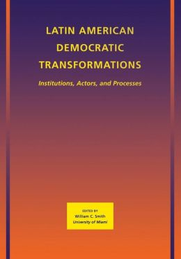 Latin American Democratic Transformations: Institutions, Actors, Processes