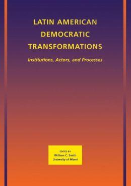 Latin American Democratic Transformations: Institutions, Actors, Processes