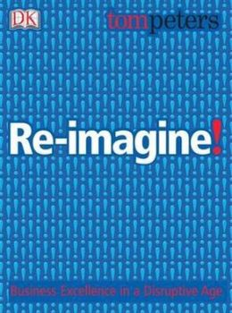 Re-Imagine!: A New Business Model for the New Century