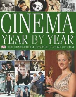 Cinema Year by Year 1894 - 2006: The Complete Illustrated History of Film