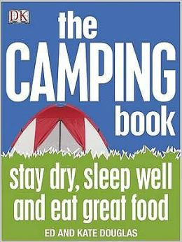 The Camping Book: Stay Dry, Sleep Well and Eat Great Food
