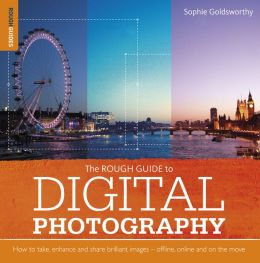 Rough Guide to Digital Photography: How to Enhance and Share Brilliant Images Offline, Online and On the Move