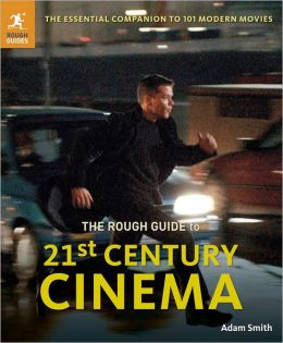 The Rough Guide to 21st Century Cinema: 101 Movies That Made the Millennium