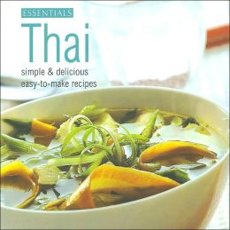Thai: Simple & Delicious Easy-to-Make Recipes (The Essentials Collection Series)