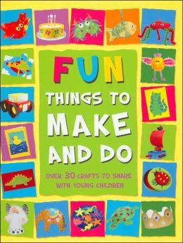 Fun Things to Make and Do