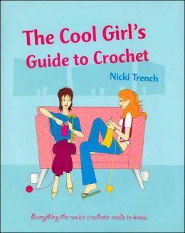 The Cool Girl's Guide to Crochet