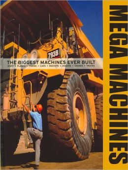 Mega Machines: The Biggest Machines Ever Built