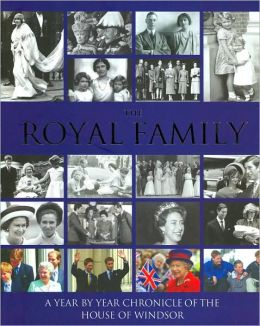 The Royal Family A Year By Year Chronicle Of The House Of