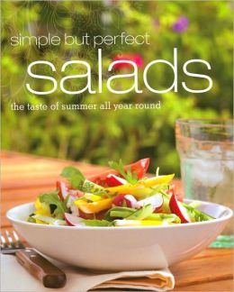 Simple but Perfect Salads: The Taste of Summer All Year Round