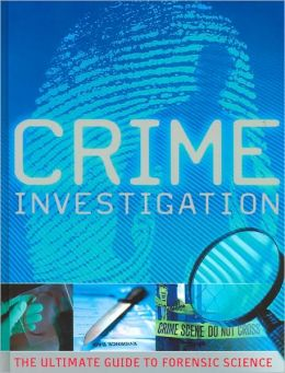Crime Investigation: The Ultimate Guide to Forensic Science