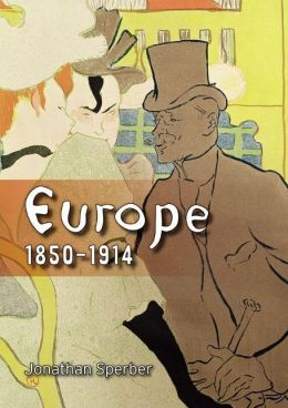 Europe 1850-1914: Progress, Participation and Apprehension