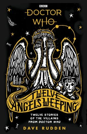 Book Doctor Who: Twelve Angels Weeping: Twelve stories of the villains from Doctor Who
