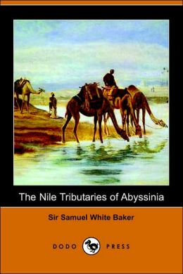 The Nile Tributaries Of Abyssinia (Dodo Press)