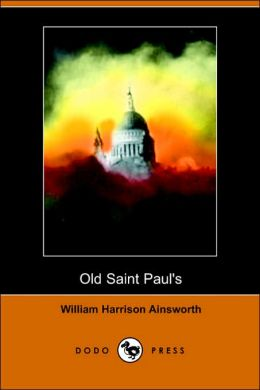 Old Saint Paul's, A Tale Of The Plague And The Fire (Dodo Press)