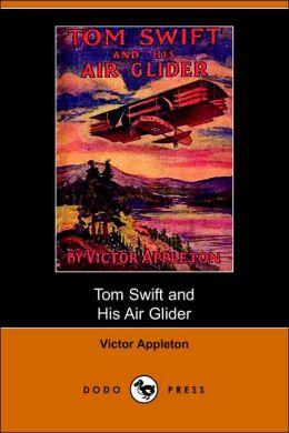 Tom Swift And His Air Glider, Or Seeking The Platinum Treasure (Dodo Press)