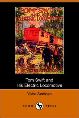 Tom Swift And His Electric Locomotive, Or, Two Miles A Minute On The Rails (Dodo Press)