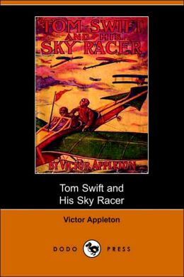 Tom Swift And His Sky Racer, Or, The Quickest Flight On Record (Dodo Press)