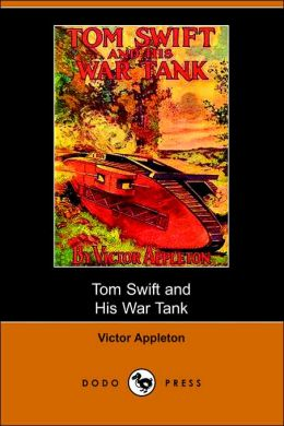 Tom Swift And His War Tank, Or, Doing His Bit For Uncle Sam (Dodo Press)